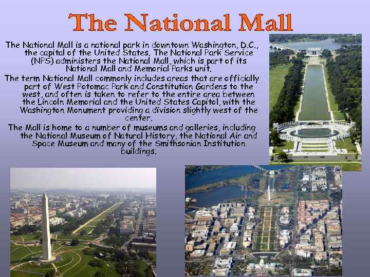 The National Mall is a national park in downtown Washington, D. C. , the