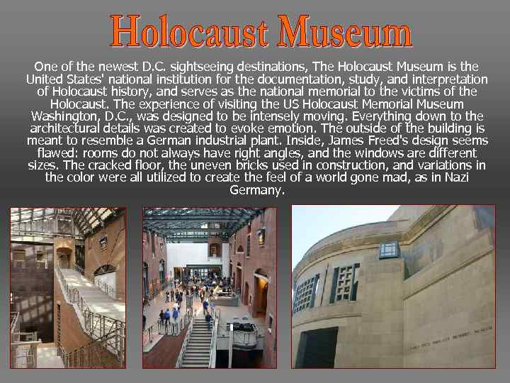 One of the newest D. C. sightseeing destinations, The Holocaust Museum is the United