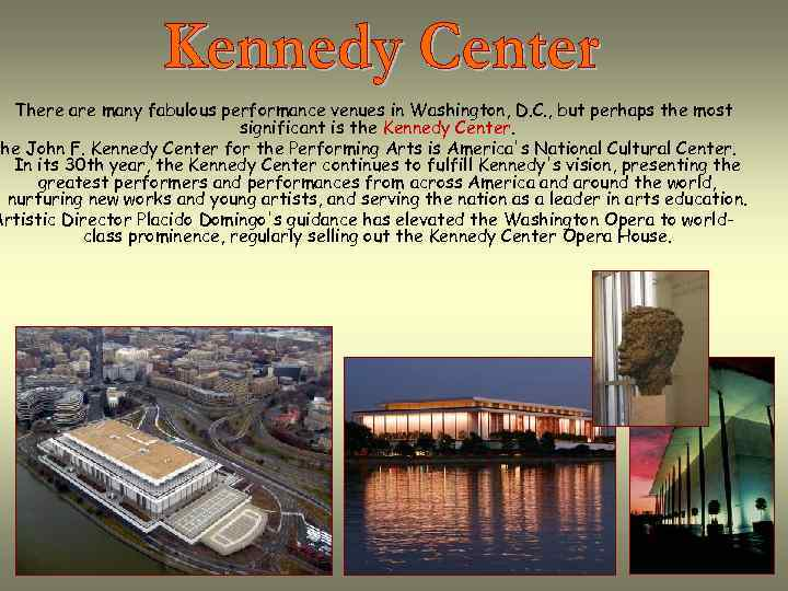 There are many fabulous performance venues in Washington, D. C. , but perhaps the