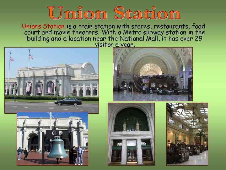 Unions Station is a train station with stores, restaurants, food court and movie theaters.