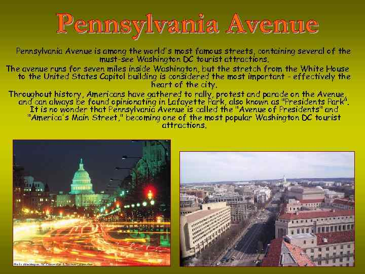 Pennsylvania Avenue is among the world's most famous streets, containing several of the must-see