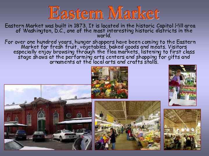 Eastern Market was built in 1873. It is located in the historic Capitol Hill