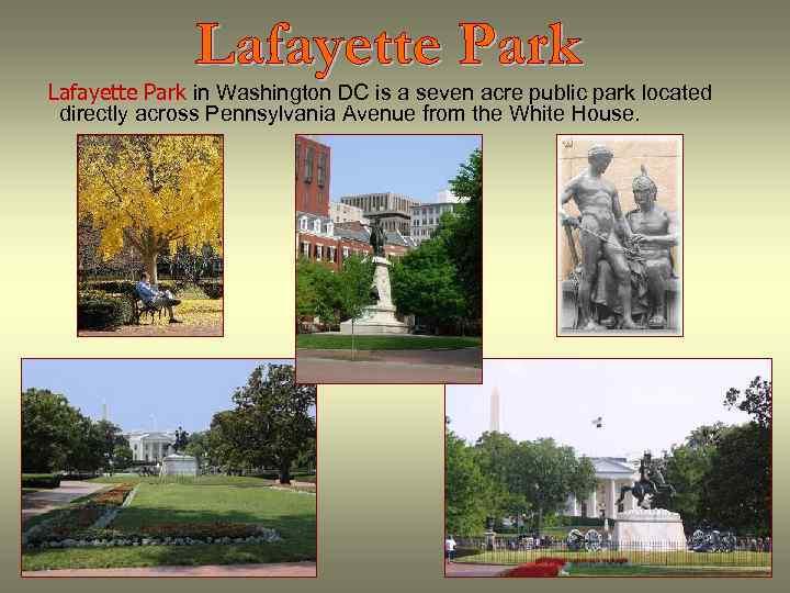 Lafayette Park in Washington DC is a seven acre public park located directly across
