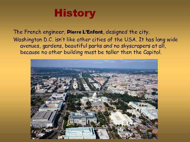 History The French engineer, Pierre L'Enfant, designed the city. Washington D. C. isn't like