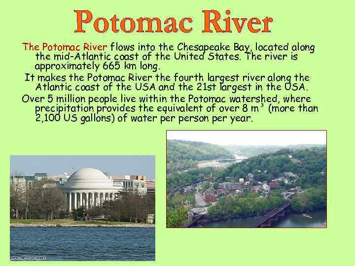 The Potomac River flows into the Chesapeake Bay, located along the mid-Atlantic coast of
