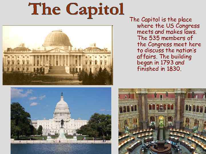 The Capitol is the place where the US Congress meets and makes laws. The