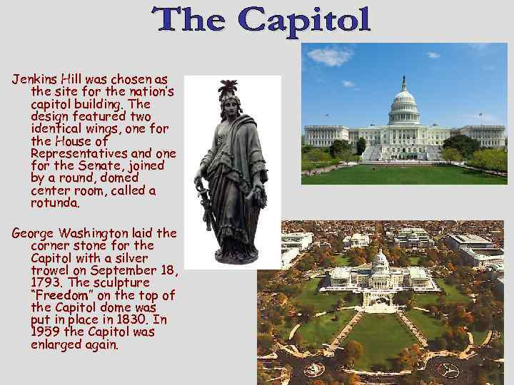 Jenkins Hill was chosen as the site for the nation's capitol building. The design