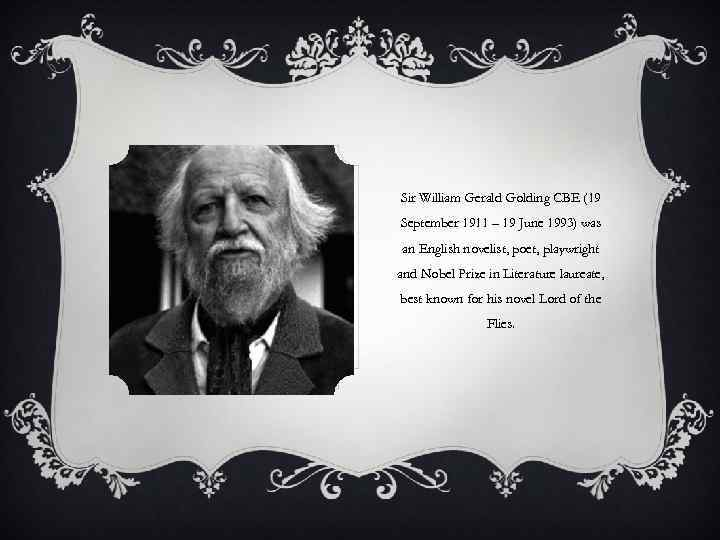 how do william golding and williams William gerald golding was born on 19th september 1911 in saint columb minor in cornwall william received his early education at the school his father ran, marlborough grammar school he grew up in the life of luxury and soon realized that he was very talented at his school studies.