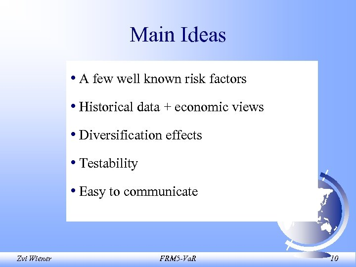 Main Ideas • A few well known risk factors • Historical data + economic