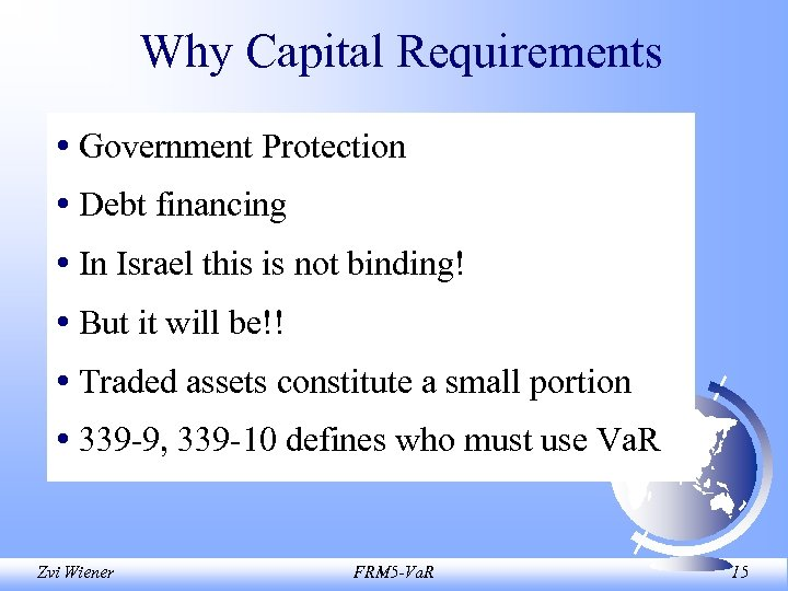Why Capital Requirements • Government Protection • Debt financing • In Israel this is
