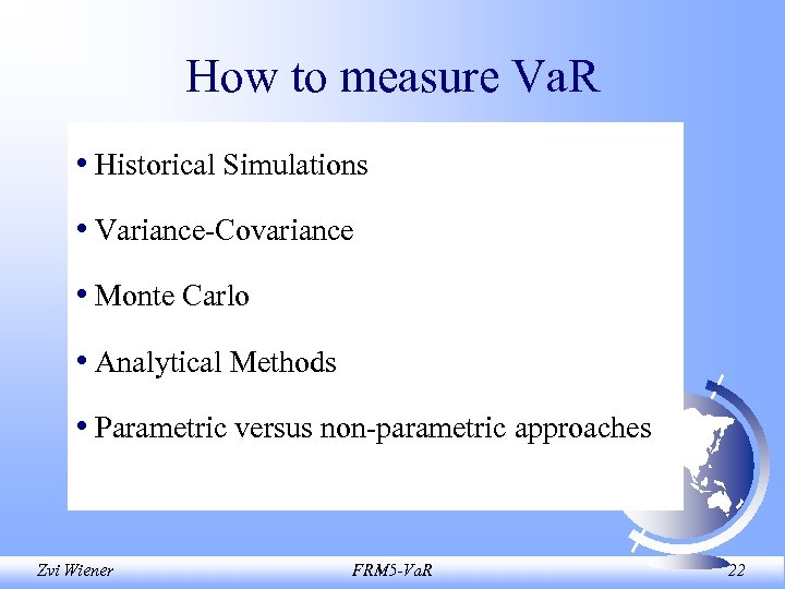 How to measure Va. R • Historical Simulations • Variance-Covariance • Monte Carlo •