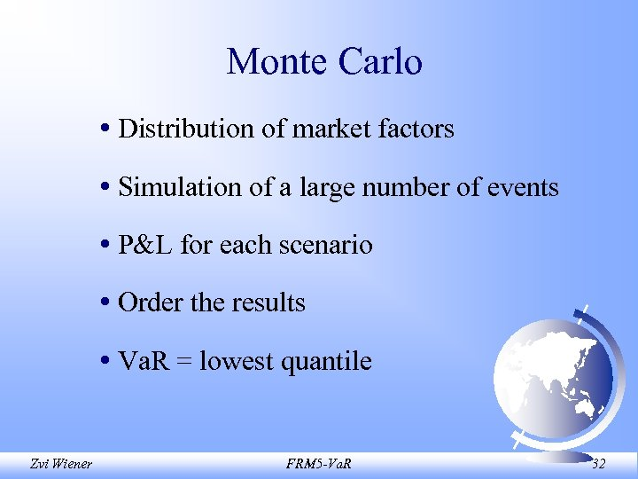 Monte Carlo • Distribution of market factors • Simulation of a large number of