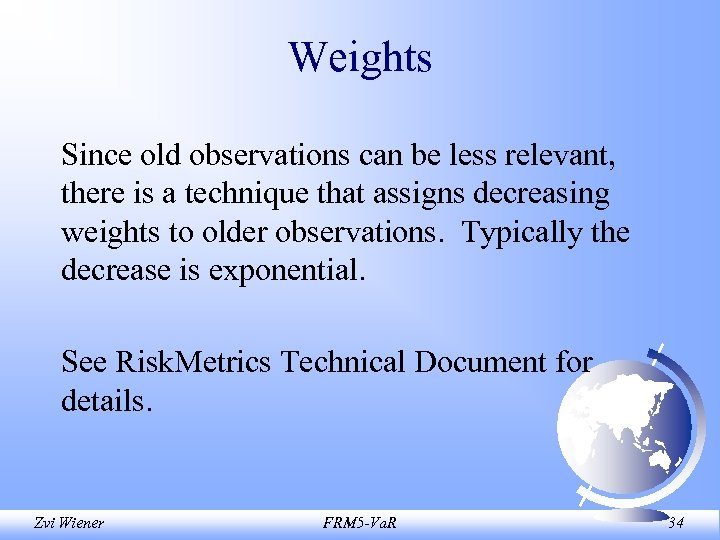 Weights Since old observations can be less relevant, there is a technique that assigns