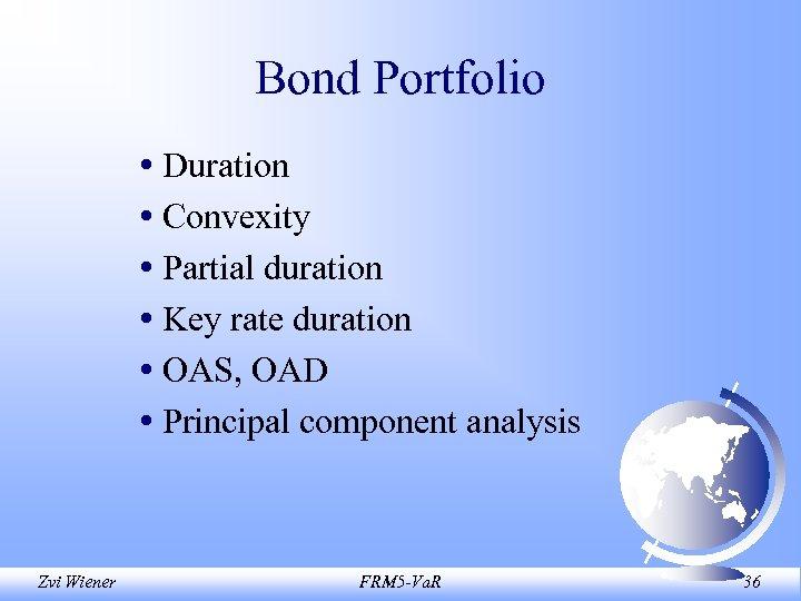 Bond Portfolio • Duration • Convexity • Partial duration • Key rate duration •