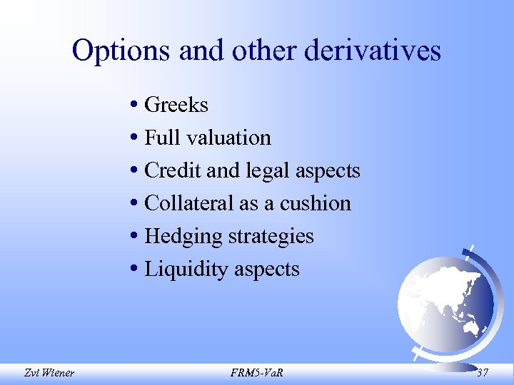 Options and other derivatives • Greeks • Full valuation • Credit and legal aspects