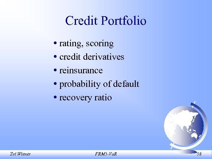 Credit Portfolio • rating, scoring • credit derivatives • reinsurance • probability of default