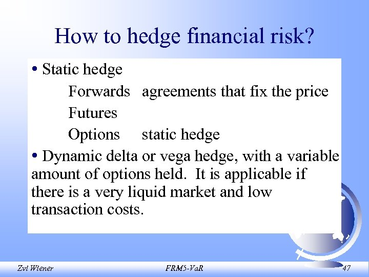 How to hedge financial risk? • Static hedge Forwards agreements that fix the price