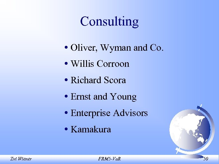 Consulting • Oliver, Wyman and Co. • Willis Corroon • Richard Scora • Ernst