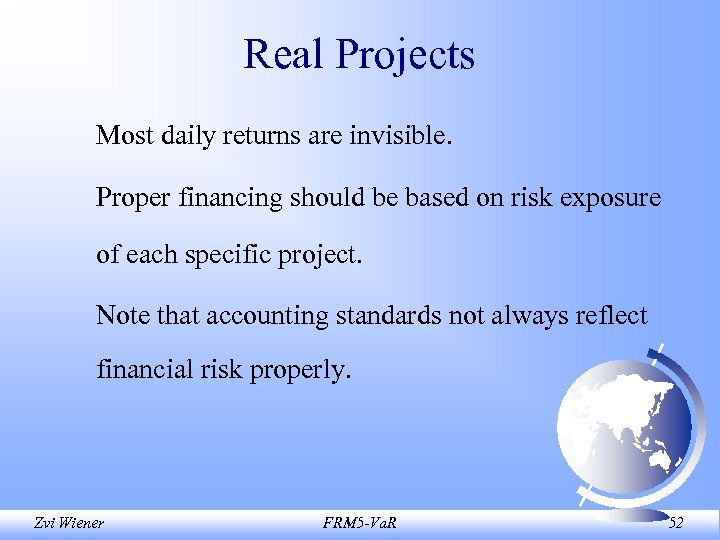 Real Projects Most daily returns are invisible. Proper financing should be based on risk