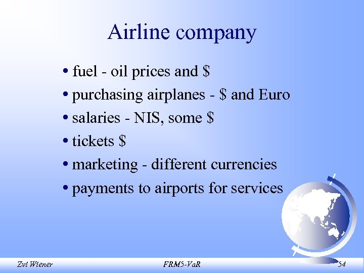 Airline company • fuel - oil prices and $ • purchasing airplanes - $