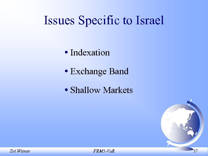 Issues Specific to Israel • Indexation • Exchange Band • Shallow Markets Zvi Wiener