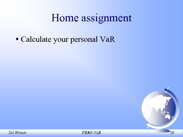Home assignment • Calculate your personal Va. R Zvi Wiener FRM 5 -Va. R