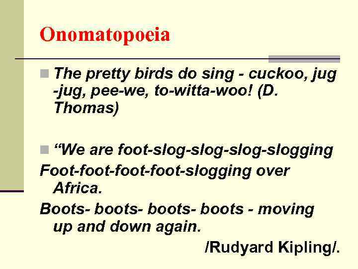 Onomatopoeia n The pretty birds do sing - cuckoo, jug -jug, pee-we, to-witta-woo! (D.
