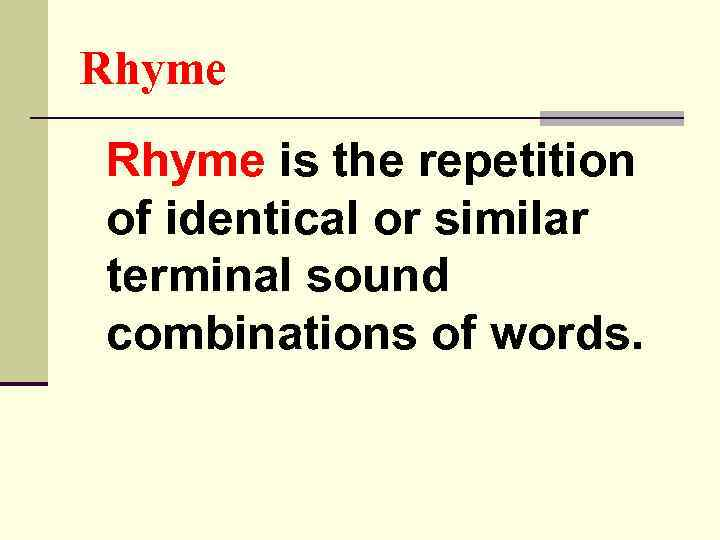 Rhyme is the repetition of identical or similar terminal sound combinations of words.