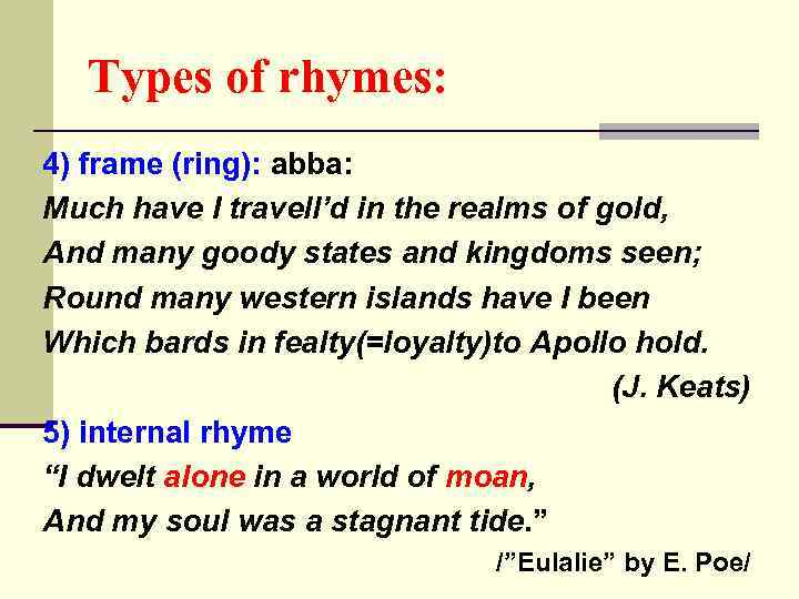 Types of rhymes: 4) frame (ring): abba: Much have I travell'd in the realms