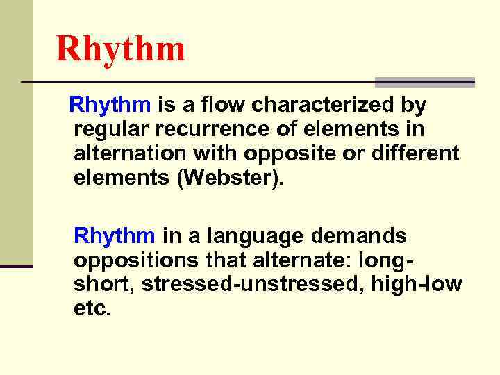 Rhythm is a flow characterized by regular recurrence of elements in alternation with opposite