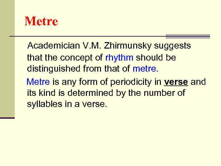 Metre Academician V. M. Zhirmunsky suggests that the concept of rhythm should be distinguished
