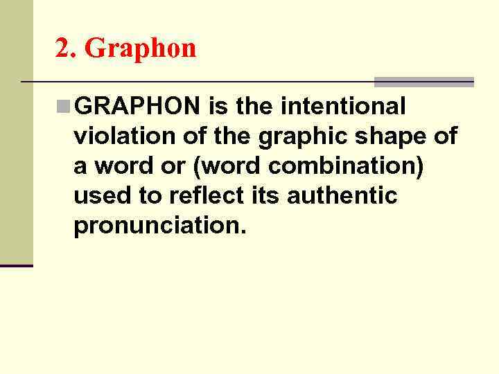 2. Graphon n GRAPHON is the intentional violation of the graphic shape of a