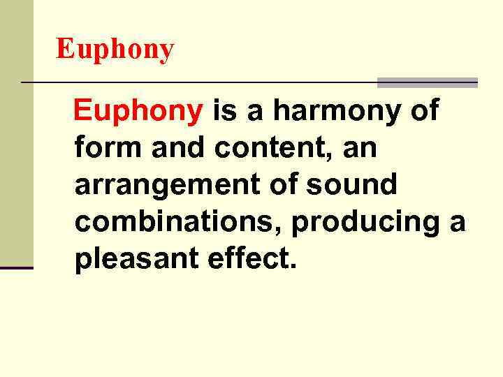 Euphony is a harmony of form and content, an arrangement of sound combinations, producing