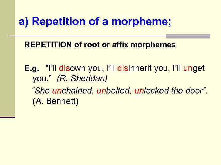 "a) Repetition of a morpheme; REPETITION of root or affix morphemes E. g. ""I'll"