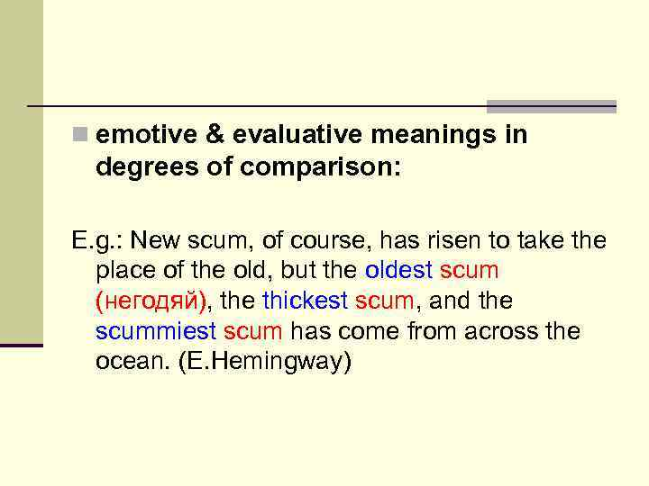n emotive & evaluative meanings in degrees of comparison: E. g. : New scum,