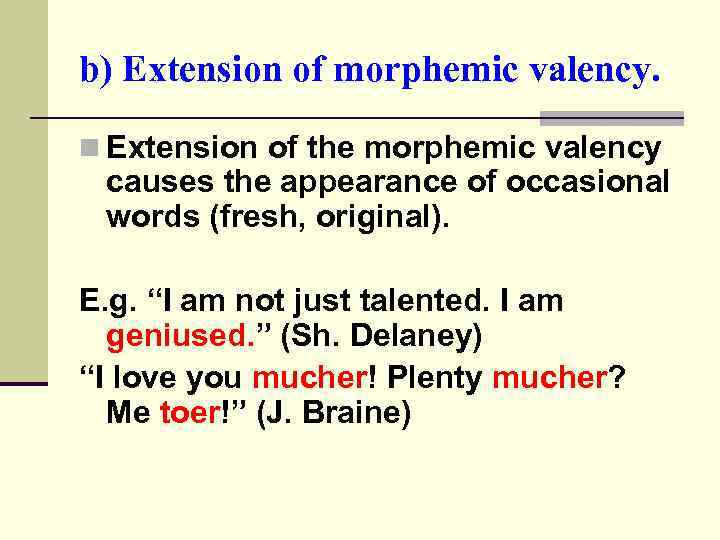 b) Extension of morphemic valency. n Extension of the morphemic valency causes the appearance