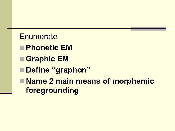 "Enumerate n Phonetic EM n Graphic EM n Define ""graphon"" n Name 2 main"