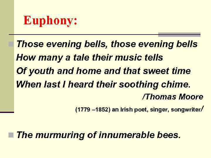 Euphony: n Those evening bells, those evening bells How many a tale their music