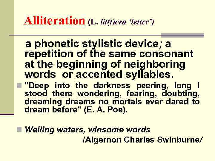 Alliteration (L. lit(t)era 'letter') a phonetic stylistic device; a repetition of the same consonant