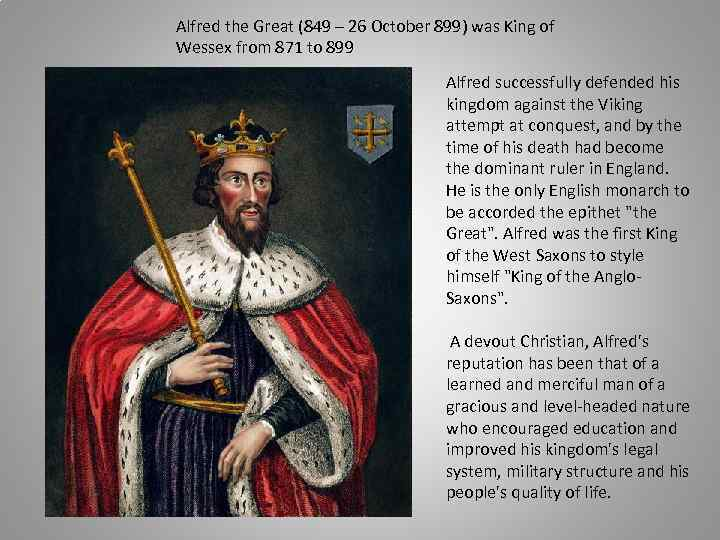 Alfred the Great (849 – 26 October 899) was King of Wessex from 871