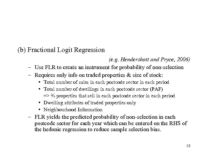 (b) Fractional Logit Regression (e. g. Hendershott and Pryce, 2006) – Use FLR to
