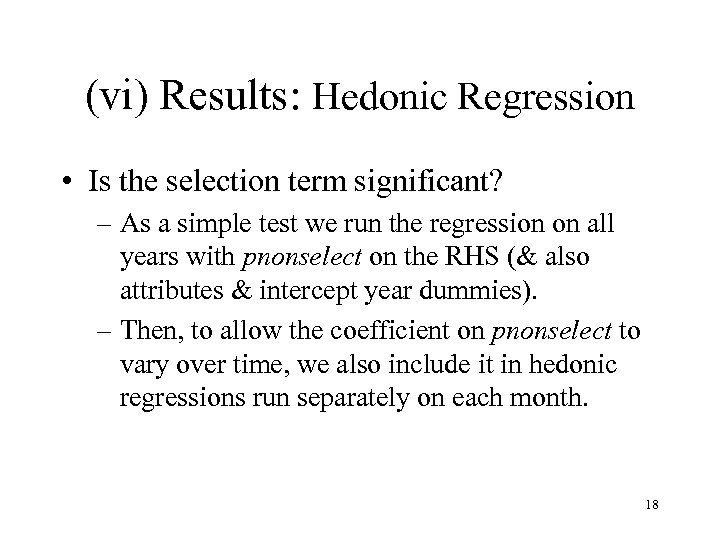 (vi) Results: Hedonic Regression • Is the selection term significant? – As a simple