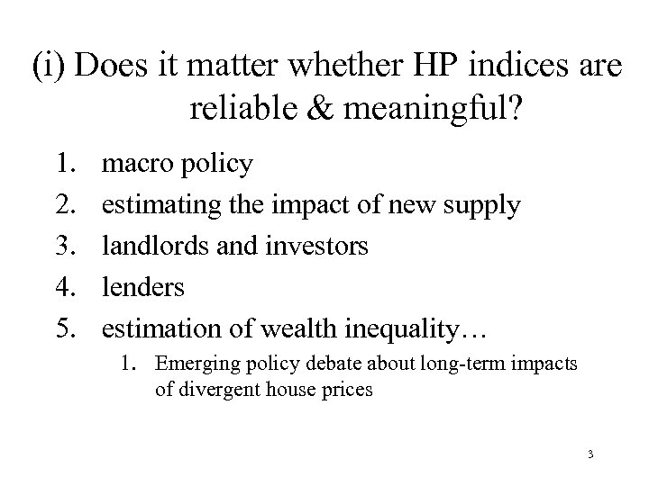 (i) Does it matter whether HP indices are reliable & meaningful? 1. 2. 3.