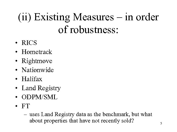 (ii) Existing Measures – in order of robustness: • • RICS Hometrack Rightmove Nationwide