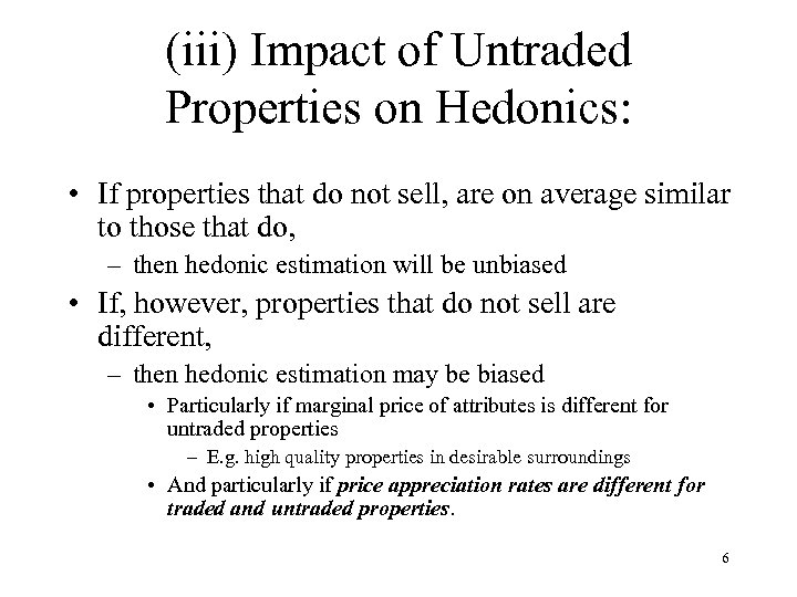 (iii) Impact of Untraded Properties on Hedonics: • If properties that do not sell,