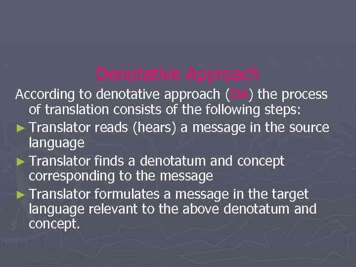 Denotative Approach According to denotative approach (DA) the process of translation consists of the