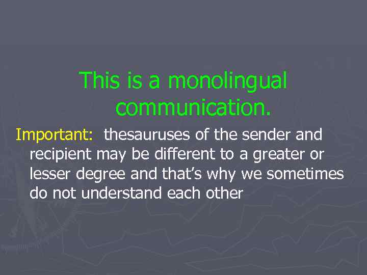 This is a monolingual communication. Important: thesauruses of the sender and recipient may be