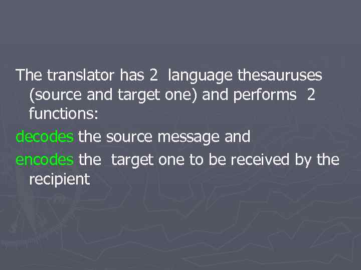 The translator has 2 language thesauruses (source and target one) and performs 2 functions:
