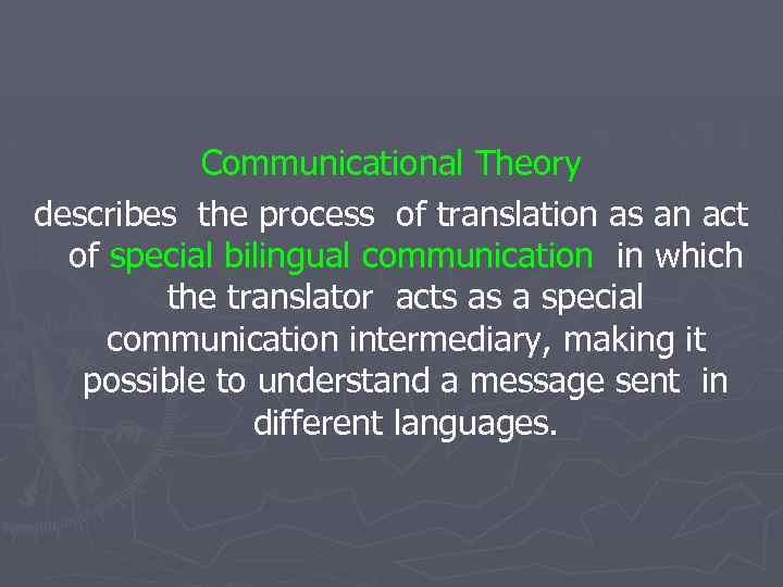 Communicational Theory describes the process of translation as an act of special bilingual communication
