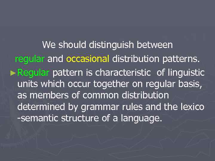 We should distinguish between regular and occasional distribution patterns. ► Regular pattern is characteristic